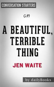 A Beautiful, Terrible Thing: by Jen Waite   Conversation Starters - copertina