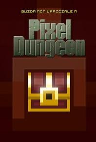 Guida strategica non ufficiale a Pixel Dungeon - Librerie.coop