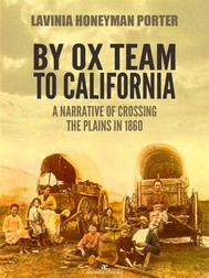By Ox Team to California: A Narrative of Crossing the Plains in 1860 - copertina