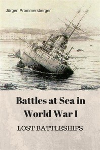Battles at Sea in World  War I  -  LOST BATTLESHIPS - Librerie.coop