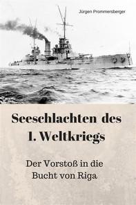 Seeschlachten des 1. Weltkriegs: Der Vorstoß in die Bucht von Riga - Librerie.coop