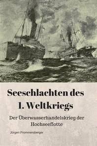 Seeschlachten des 1. Weltkriegs: Der Überwasserhandelskrieg der Hochseeflotte - Librerie.coop