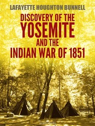 Discovery of the Yosemite, and the Indian war of 1851 (Illustrated) - copertina