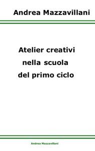 Atelier creativi nella scuola del primo ciclo - copertina