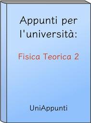 Appunti per l'università: Fisica Teorica 2 - copertina