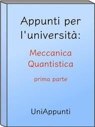 Appunti per l'università: Meccanica Quantistica prima parte - copertina
