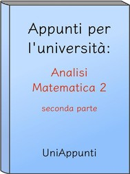 Appunti per l'università: Analisi Matematica 2 seconda parte - copertina