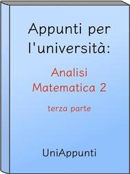 Appunti per l'università: Analisi Matematica 2 terza parte - copertina