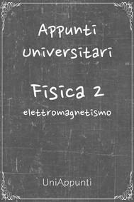 Appunti universitari: Fisica 2 elettromagnetismo - copertina