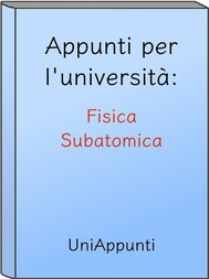 Appunti per l'università: Fisica Subatomica - copertina