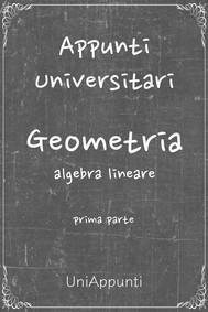 Appunti universitari: Geometria: Algebra Lineare prima parte - copertina