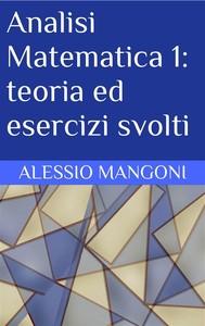 Analisi Matematica 1: teoria ed esercizi svolti - copertina