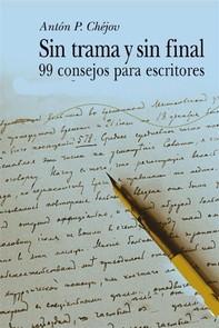 Sin trama y sin final - 99 Consejos para escritores - Librerie.coop