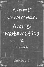 Appunti universitari: Analisi Matematica 2 prima parte - copertina