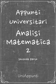 Appunti universitari: Analisi Matematica 2 seconda parte - copertina