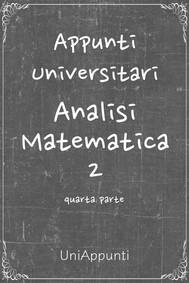 Appunti universitari: Analisi Matematica 2 quarta parte - copertina