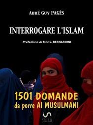 INTERROGARE L'ISLAM. 1501 domande da porre ai musulmani - copertina