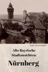 Alte Bayrische Stadtansichten: Nürnberg - copertina