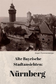 Alte Bayrische Stadtansichten: Nürnberg - Librerie.coop