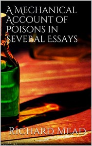 A Mechanical Account of Poisons in Several Essays - copertina