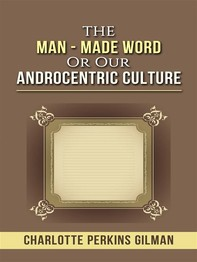 The Man - Made Word or Our Androcentric Culture - Librerie.coop