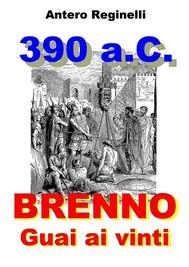 390 a.C. BRENNO. Guai ai vinti - copertina