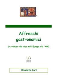 Affreschi gastronomici, la cultura del cibo nell'Europa del '400 - copertina