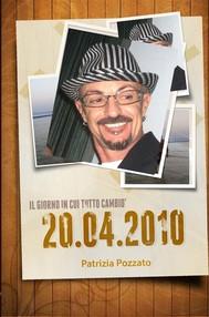 20 04 2010 -Il Giorno In Cui Tutto Cambiò - copertina