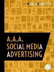 A.A.A. Social Media Advertising: Utilizzo Strategico Delle Piattaforme Pubblicitarie Dei Social Network. - copertina