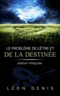Le problème de l'Être et de la Destinée: édition intégrale - Librerie.coop
