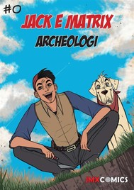 #1 Jack e Matrix: Archeologi - copertina