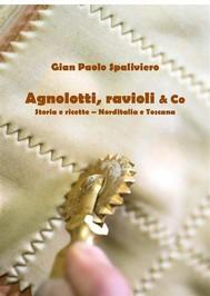 Agnolotti, ravioli & Co - Storia e ricette - Norditalia e Toscana  - copertina