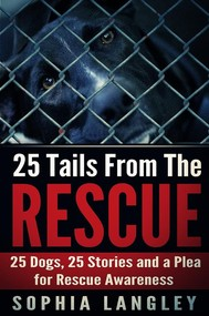 25 Tails From The Rescue: 25 Dogs, 25 Stories and a Plea For Rescue Awareness - copertina