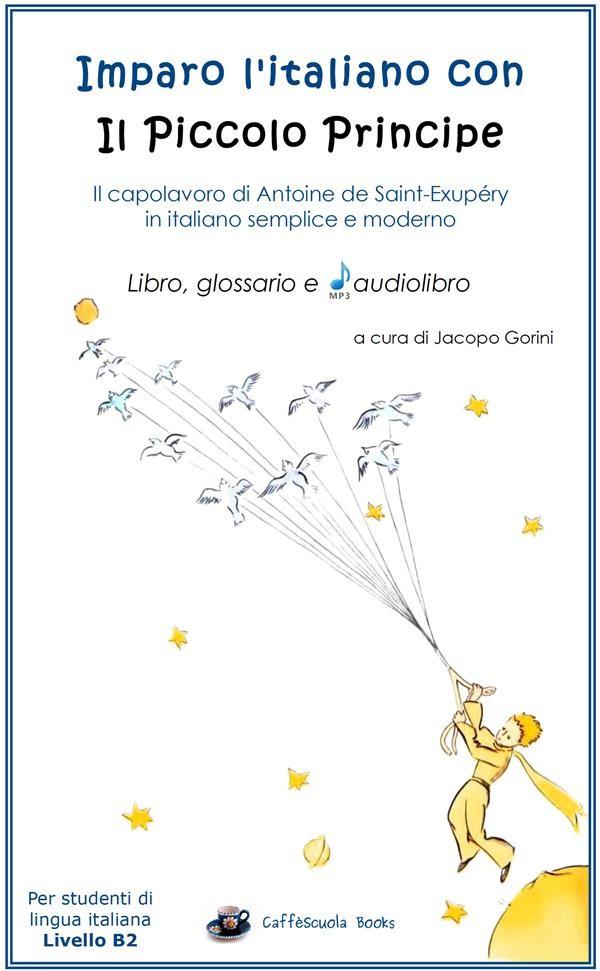 Imparo l'italiano con il Piccolo Principe: libro, glossario e audiolibro -  Per studenti di lingua italiana di livello intermedio B2