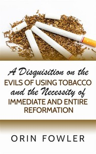 A Disquisition on the Evils of Using Tobacco and the Necessity of Immediate and Entire Reformation - copertina