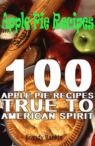 Apple Pie Recipes : 100 Apple Pie Recipes True to American Spirit - copertina