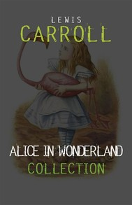 Alice in Wonderland Collection - All Four Books [Free Audiobooks Includes 'Alice's Adventures in Wonderland' 'Alice Through the Looking Glass'+ 2 more sequels] - copertina