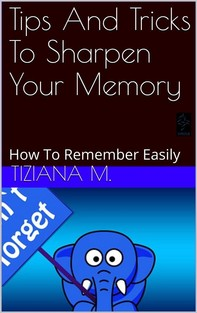Tips And Tricks To Sharpen Your Memory - Librerie.coop