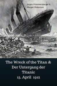 The Wreck of the Titan & Der Untergang der Titanic 15. April 1912 - Librerie.coop