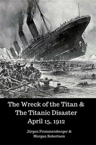 The Wreck of the Titan & The Titanic Disaster April 15, 1912 - Librerie.coop
