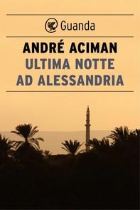 Ultima notte ad Alessandria - Librerie.coop