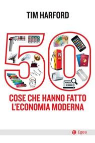 50 cose che hanno fatto l'economia moderna - copertina