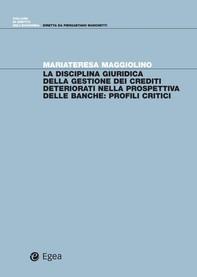 La disciplina giuridica della gestione dei crediti deteriorati nella prospettiva delle banche: profili critici - Librerie.coop