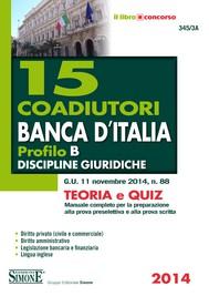 15 Coadiutori Banca d' Italia - Profilo B - Discipline giuridiche  - Teoria e Quiz - copertina