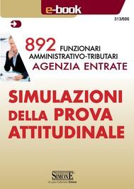892 Funzionari Amministrativo-Tributari Agenzia Entrate - Simulazioni della Prova Attitudinale - copertina