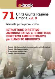 71 Unità Giunta Regionale Umbria, cat. D - Istruttore direttivo amministrativo e Istruttore direttivo amministrativo per l'ambito giuridico - copertina