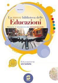 La nuova biblioteca delle Educazioni - Educazione stradale - Librerie.coop
