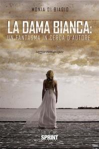 La Dama Bianca: un Fantasma in cerca d'Autore - Librerie.coop