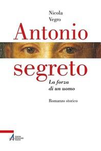 Antonio segreto. La forza di un uomo - Librerie.coop