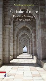 Custodire il cuore. Percorso spirituale sulle orme di san Cassiano - copertina